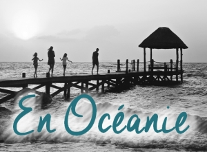 Nos conseils pour votre voyage en Océanie